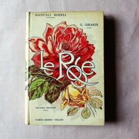 Le rose – storia – coltivazione – varietà, manuale illustrato Hoepli